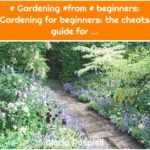 # Gardening #from # beginners: Gardening for beginners: the cheats guide for ...