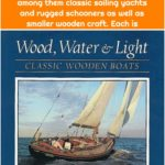 Wood, Water, and Light: Classic Wooden Boats Joel White 0393033279 9780393033274 Twenty-four wooden boats are featured in this volume, among them classic sailing yachts and rugged schooners as well as smaller wooden craft. Each is