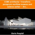COBE architects + transform: porsgrunn maritime museum and science center - Arc...
