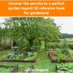 Uncover the secrets to a perfect garden layout! (A reference book for gardeners)