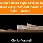 China's Milan expo pavilion to feature wavy roof and indoor crop field - Archit...