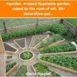 #garden, #raised Vegetable garden, raised to the rank of art. 35+ decorative gar...