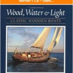 Wood Water and Light: Classic Wooden Boats by Joel White - WW Norton & Co - ISBN...